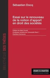 Sebastien Docq - Essai sur le renouveau de la notion d'apport en droit des sociétés.