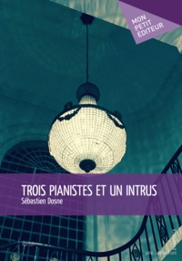 Sebastien Dosne - Trois pianistes et un intrus.