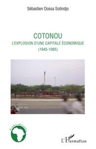 Sébastien Dossa Sotindjo - Cotonou - L'explosion d'une capitale économique (1945-1985).