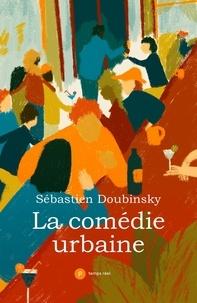 Sébastien Doubinsky - La comédie urbaine.