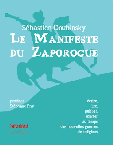 Le Manifeste du Zaporogue. Ecrire, lire, publier, exister au temps des nouvelles guerres de religions