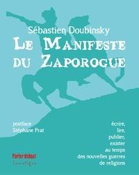 Sébastien Doubinsky - Le Manifeste du Zaporogue - Ecrire, lire, publier, exister au temps des nouvelles guerres de religions.