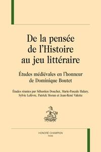 Sébastien Douchet et Marie-Pascale Halary - De la pensée de l'histoire au jeu littéraire - Etudes médiévales en l'honneur de Dominique Boutet.