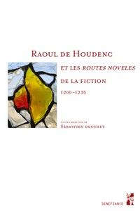 """Sébastien Douchet - Raoul de Houdenc et les """"routes noveles"""" de la fiction (1200-1235)."""