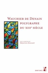 Sébastien Douchet - Wauchier de Denain, polygraphe du XIIIe siècle.