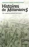 Sébastien Dufil et Arnaud Briand - Histoires de Milliardaire$ - Qui, quand et surtout comment !.