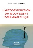Sébastien Dupont - L'autodestruction du mouvement psychanalytique.