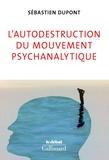 Sébastien Dupont - L'autodestruction du mouvement psychanalytique.