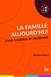 Sébastien Dupont - La famille aujourd'hui - Entre tradition et modernité.