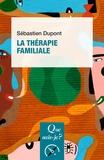 Sébastien Dupont - La thérapie familiale.