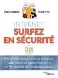 Sébastien Ermacore et Sylvain Pilpay - Internet surfez en sécurité - Protéger son ordinateur et sa connexion, lutter contre les spams et les virus, surfer tranquille sur les réseaux sociaux.