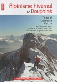 Sébastien Escande et Jérôme Weiss - Alpinisme hivernal en Dauphiné - Tome 2, Chartreuse-Vercors.