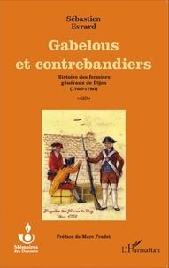 Sébastien Evrard - Gabelous et contrebandiers - Histoire des fermiers généraux de Dijon (1760-1780).