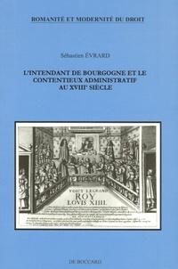 Sébastien Evrard - L'Intendant de Bourgogne et le contentieux administratif au XVIIIe siècle.