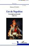 Sébastien Evrard - L'or de Napoléon - Sa stratégie patrimoniale (1806-1814).