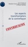 Sébastien Evrard et Jean-Luc Piotraut - Les aspects transfrontaliers de la contrefaçon.