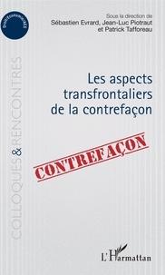 Les aspects transfrontaliers de la contrefaçon - Sébastien Evrard pdf epub