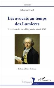 Sébastien Evrard - Les avocats au temps des Lumières - La réforme des assemblées provinciales de 1787.