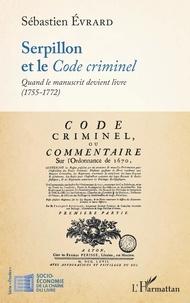Sébastien Evrard - Serpillon et le Code criminel - Quand le manuscrit devient livre (1755-1772).