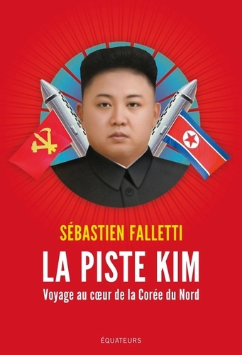 La piste Kim. Voyage au coeur de la Corée du nord