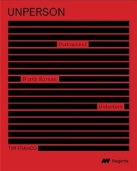 Sébastien Falletti et Tim Franco - Unperson - Portraits of North Korean Defectors.
