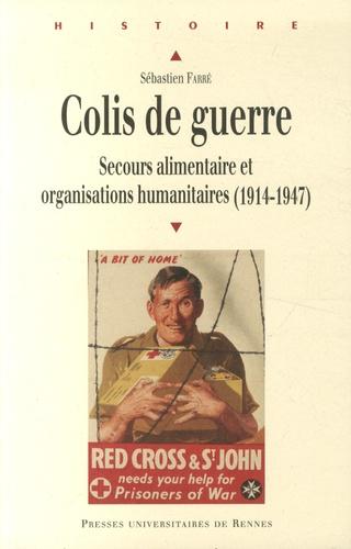 Sébastien Farré - Colis de guerre - Secours alimentaire et organisations humanitaires (1914-1947).