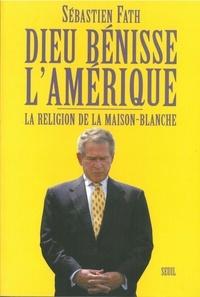 Sébastien Fath - Dieu bénisse l'Amérique - La religion de la Maison-Blanche.