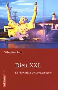 Sébastien Fath - Dieu XXL - La révolution des megachurches.