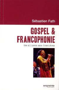 Sébastien Fath - Gospel & francophonie - Une alliance sans frontières.