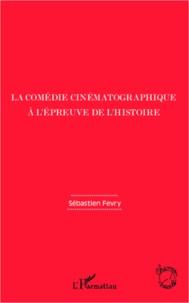 Sébastien Fevry - La comédie cinématographique à l'épreuve de l'histoire.