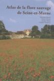Sébastien Filoche et Fabrice Perriat - Atlas de la flore sauvage de Seine-et-Marne.