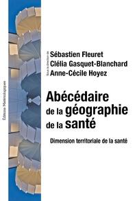 Sébastien Fleuret et Clélia Gasquet-Blanchard - Abécédaire de la géographie de la santé - Dimension territoriale de la santé.