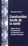 Sébastien Fleuret - Construction locale de la santé - Etudes de cas internationaux et réflexions sur la situation française.