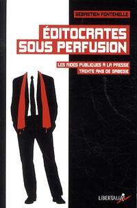 Sébastien Fontenelle - Editocrates sous perfusion - Les aides publiques à la presse, trente ans de gabegie.