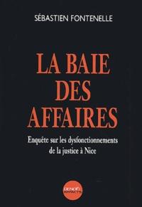 Sébastien Fontenelle - La Baie des affaires - Enquête sur les dysfonctionnements de la justice à Nice.