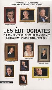 Sébastien Fontenelle et Mona Chollet - Les éditocrates - Ou Comment parler de (presque) tout en racontant (vraiment) n'importe quoi.