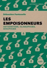 Sébastien Fontenelle - Les empoisonneurs - Antisémitisme, islamophobie, xénophobie.