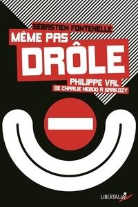Sébastien Fontenelle - Même pas drôle - Philippe Val, de Charlie Hebdo à Sarkozy.