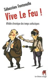 Sébastien Fontenelle - Vive Le Feu ! - Affable chronique des temps sarkoziques.