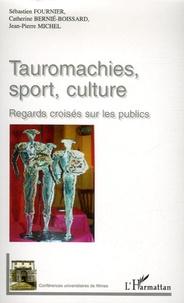Sébastien Fournier et Catherine Bernié-Boissard - Tauromachies, sport, culture - Regards croisés sur les publics.