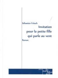 Sébastien Fritsch - Invitation pour la petite fille qui parle au vent.