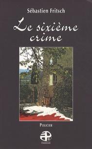 Sébastien Fritsch - Le sixième crime.