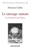 Sébastien Galliot - Le tatouage samoan - Un rite polynésien dans l'histoire.