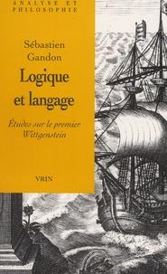 Sébastien Gandon - Logique et langage. - Etudes sur le premier Wittgenstein.