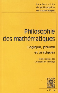 Sébastien Gandon et Ivahn Smadja - Philosophie des mathématiques - Logique, preuve et pratiques.
