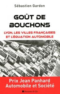Sébastien Gardon - Goût de bouchons - Lyon, les villes françaises et l'équation automobile.