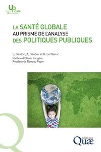 Sébastien Gardon et Amandine Gautier - La santé globale au prisme de l'analyse des politiques publiques.