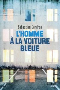 Sébastien Gendron - L'homme à la voiture bleue.