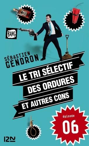 Sébastien Gendron - Le tri sélectif des ordures et autres cons - épisode 6.