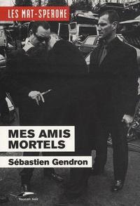 Sébastien Gendron - Mes amis mortels.